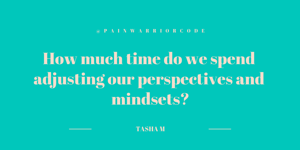 A graphic that reads a quote from Tasha Marie: How much time do we spend adjusting our perspectives and mindsets?