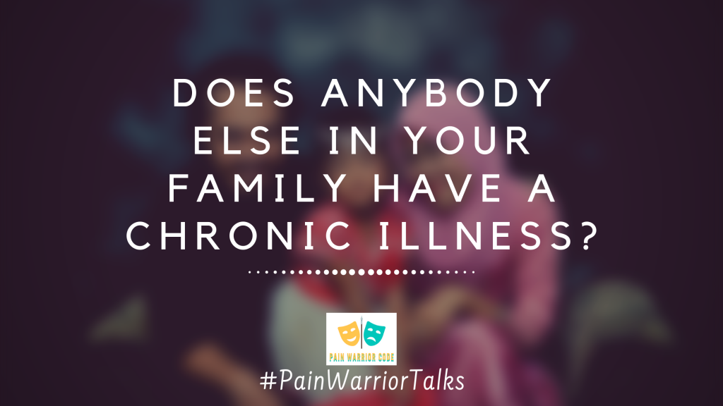 Does anybody else in your family have a chronic illness?