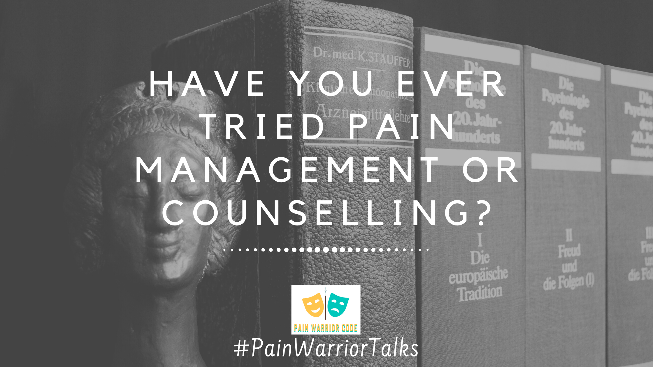have you ever tried pain management or counselling?