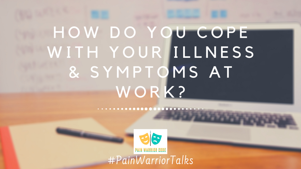 How do you cope with your chronic illness and symptoms at work
