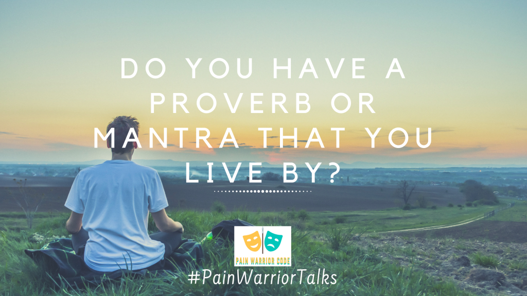Do you have a proverb or mantra that you live by?
